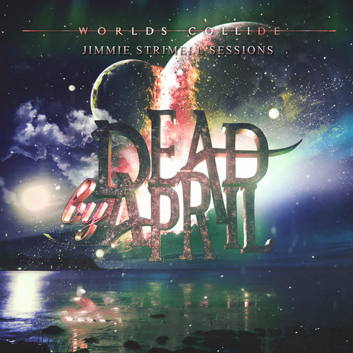 Worlds Collide (Jimmie Strimell Sessions) by Dead by April