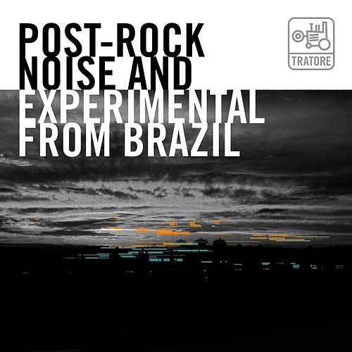 Post-Rock, Noise And Experimental From Brazil de Various Artists