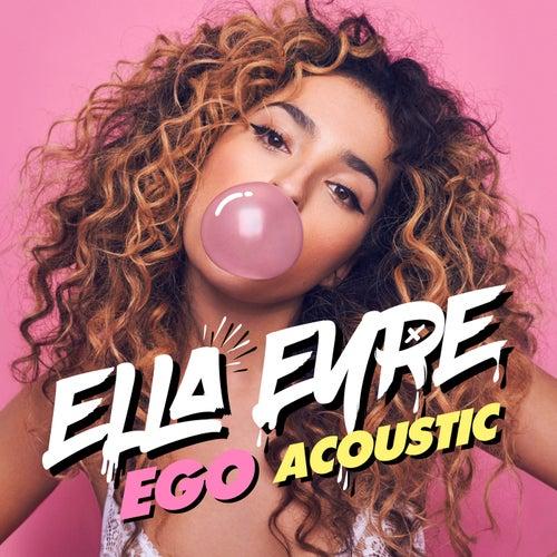 Ego (Acoustic) by Ella Eyre