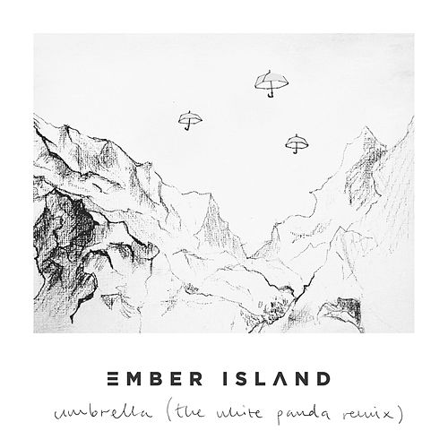 Umbrella (The White Panda Remix) de Ember Island