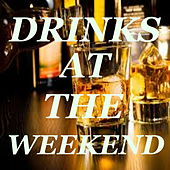 Drinks At The weekend by Various Artists