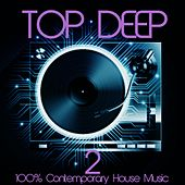Top Deep, Vol. 2 (100% Contemporary House Music) by Various Artists