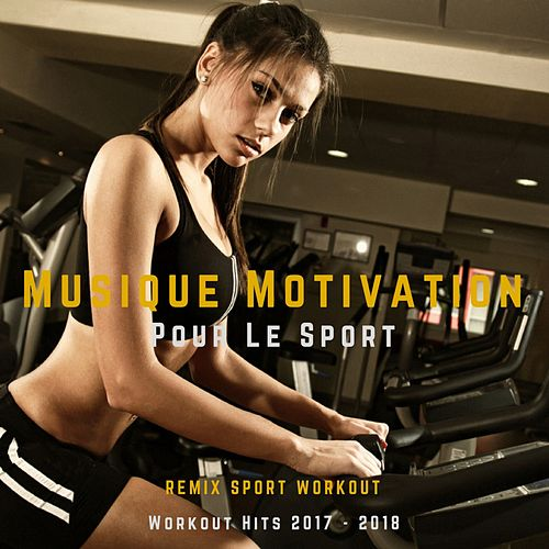 Musique Motivation Pour Le Sport (Workout Hits 2017 - 2018) von Remix Sport Workout