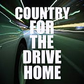 Country For The Drive Home by Various Artists