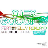 What a Feeling (Remixes Part 1) [feat. Kelly Rowland] - EP de Alex Gaudino