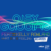 What a Feeling (Remixes Part 2) [feat. Kelly Rowland] - EP de Alex Gaudino