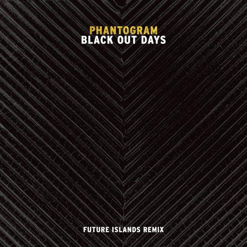Black Out Days (Future Islands Remix) by Phantogram
