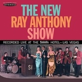 The New Ray Anthony Show (Recorded Live at the Sahara Hotel, Las Vegas) by Ray Anthony