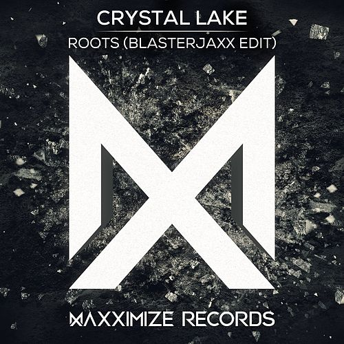Roots (Blasterjaxx Edit) by Crystal Lake