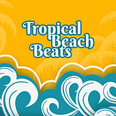 Tropical Beach Beats – Summer Rest, Easy Listening, Peaceful Mind & Body, Chill Out Rhythms von Chill Out