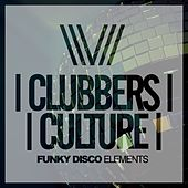Clubbers Culture: Funky Disco Elements - EP by Various Artists