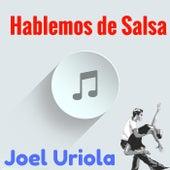 Hablemos de Salsa de Joel Uriola