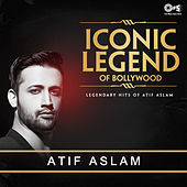 Iconic Legend of Bollywood: Legendary Hits of Atif Aslam by Various Artists