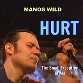 Hurt / The Small Exception of Me by Manos Wild