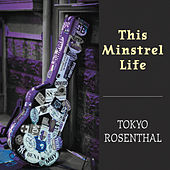 This Minstrel Life by Tokyo Rosenthal