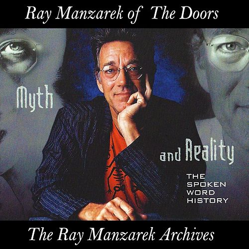 Myth and Reality: The Spoken Word History by Ray Manzarek