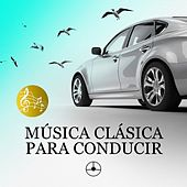 Música Clásica para Conducir by Various Artists