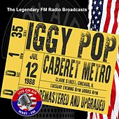 Legendary FM Broadcasts - Caberet Metro,  Chicago 12th July 1988 di Iggy Pop