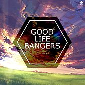 Good Life Bangers by Various Artists