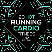 20 Hot Running Cardio Fitness Tracks 2017 Vol. 4 by Various Artists