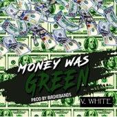 Money Was Green (Radio Edit) by V-White