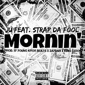 Mornin (feat. Strap Da Fool) by J.U.