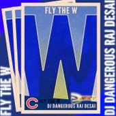 Fly The W de DJ Dangerous Raj Desai