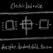 The Spider...The Christ Child...The Crow by Electric Bird Noise