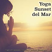 Yoga Sunset del Mar (Best of Relaxed Buddha Chillout Moments) by Various Artists