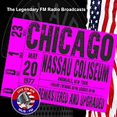 Legendary FM Broadcasts - Nassau Coliseum, NY 20th May 1977 by Chicago