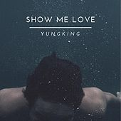 Show Me Love by Yung King