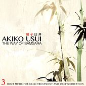 The Way of Samsara (3 Hour Music for Reiki Treatment and Deep Meditation) di Akiko Usui
