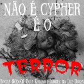 Não É Cypher, É o Terror by Rocha, RG do QI, Buia Kalunga, Lurdez da Luz, Dukes & Rocha