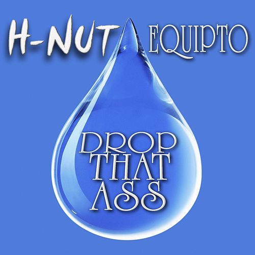 Drop That Ass (feat. Equipto) by H-Nut