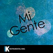 Mi Gente (In the Style of J Balvin & Willy William) [Karaoke Version] by Instrumental King