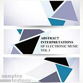 Abstract Interpretations of Electronic Music, Vol. 3 by Various Artists