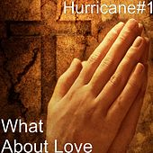 What About Love by Hurricane #1