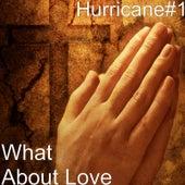 What About Love de Hurricane #1