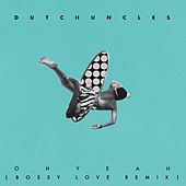 Oh Yeah (Bossy Love Remix) by Dutch Uncles