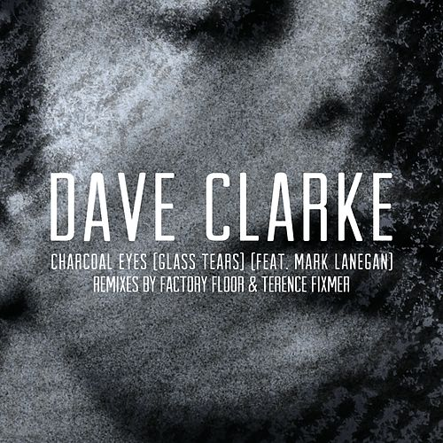 Charcoal Eyes (Glass Tears) [feat. Mark Lanegan] (Remixes) by Dave Clarke