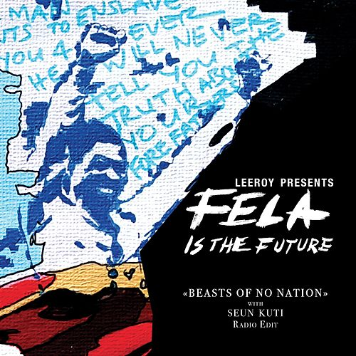 Beasts of No Nation (with Seun Kuti) (Radio Edit) by Fela Kuti