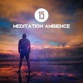 15 Meditation Ambience – New Asian Spirit, Meditation, Yoga Music, Zen, Kundalini, Hatha Yoga by Meditation Awareness