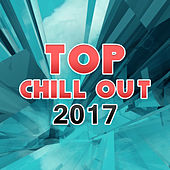 Top Chill Out 2017 – Summer Vibes, Chill Out Music, Holiday, Party Hits, Electronic Beats by Top 40