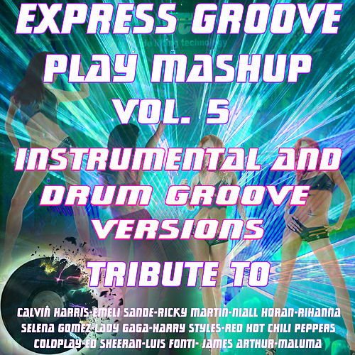 Play Mashup compilation Vol. 5 (Special Instrumental And Drum Groove Versions Tribute To Lady Gaga-Coldplay-Luis Fonsi-Ed Sheeran etc..) by Express Groove