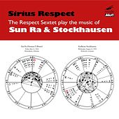 Sirius Respect: The Respect Sextet Plays The Music Of Sun Ra And Karlheinz Stockhausen by Respect Sextet