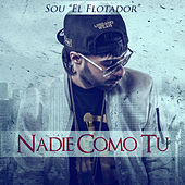Nadie Como Tu by Sou El Flotador