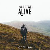 Make It Out Alive by Sam Lee