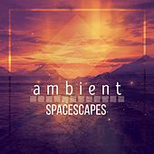 Ambient Spacescapes - EP by Various Artists