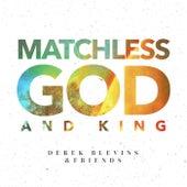 Matchless God and King de Derek Blevins