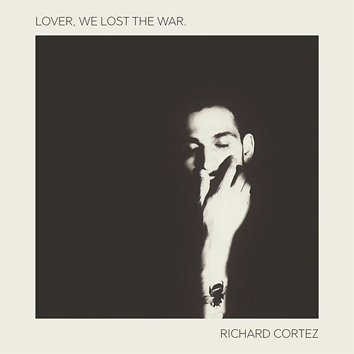 Lover, We Lost the War. by Richard Cortez